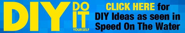 DIY, Do It Yourself. Click Here for DIY ideas as seen in speed on the water